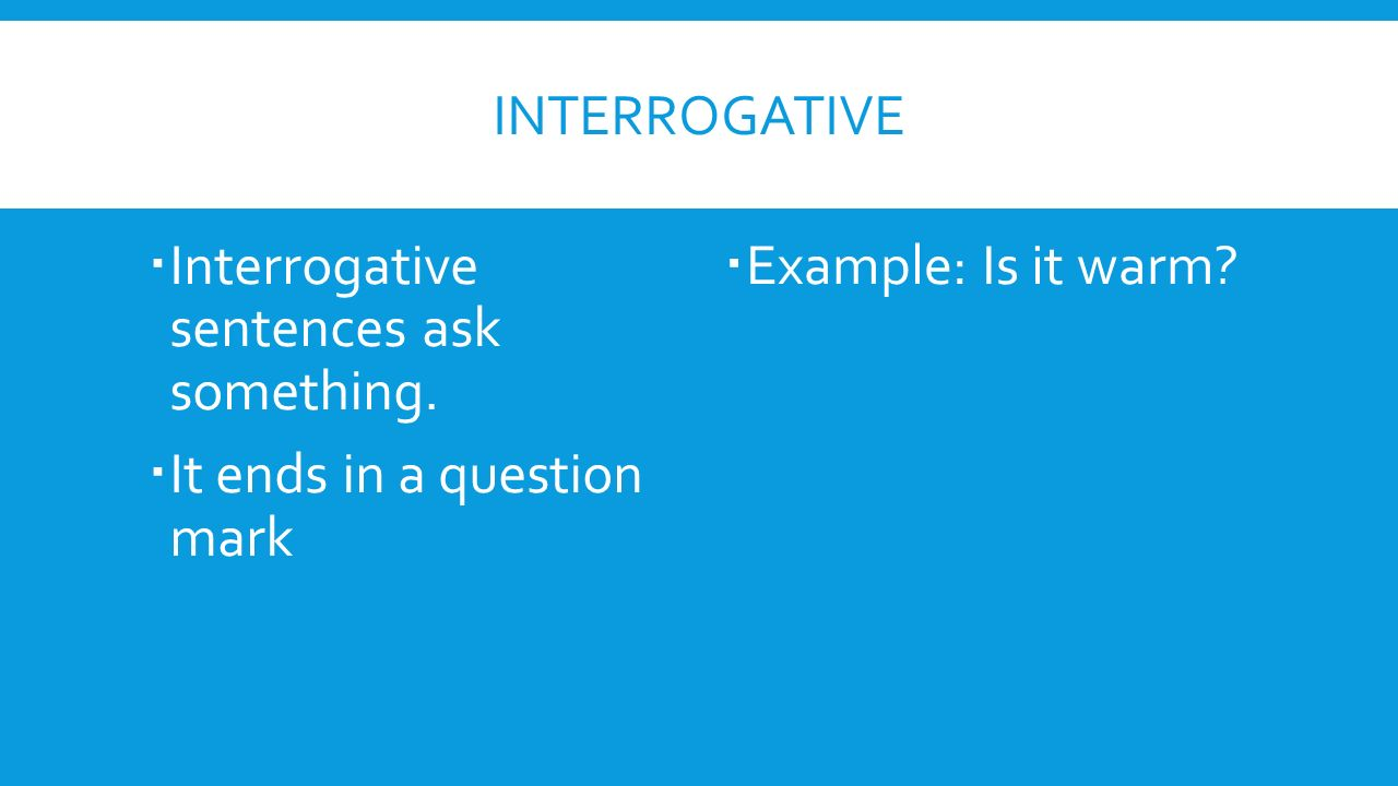 Interrogative Interrogative sentences ask something.