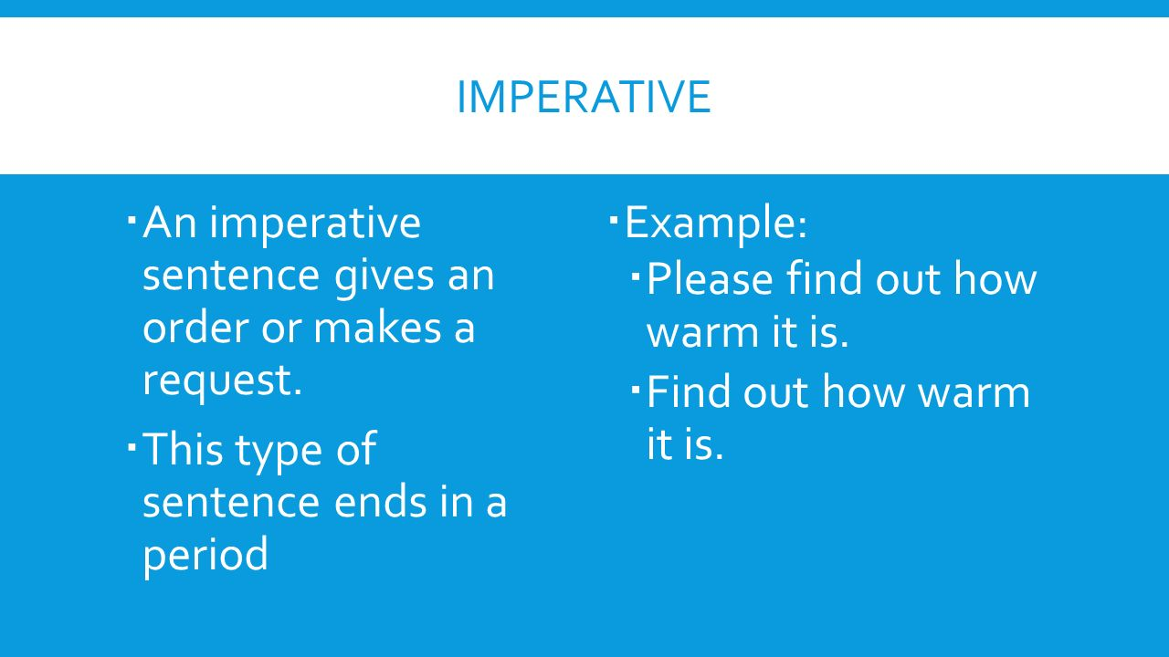 Imperative An imperative sentence gives an order or makes a request. This type of sentence ends in a period.