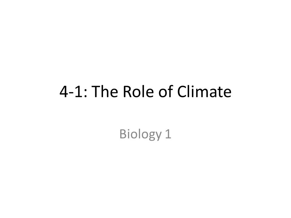 4-1: The Role of Climate Biology 1