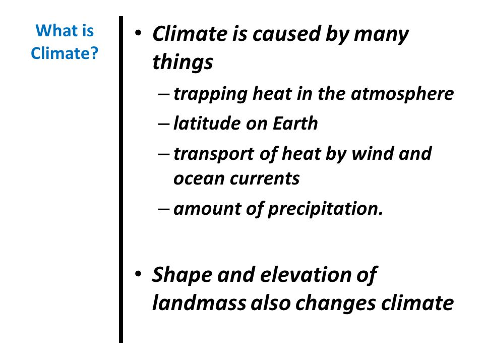Climate is caused by many things