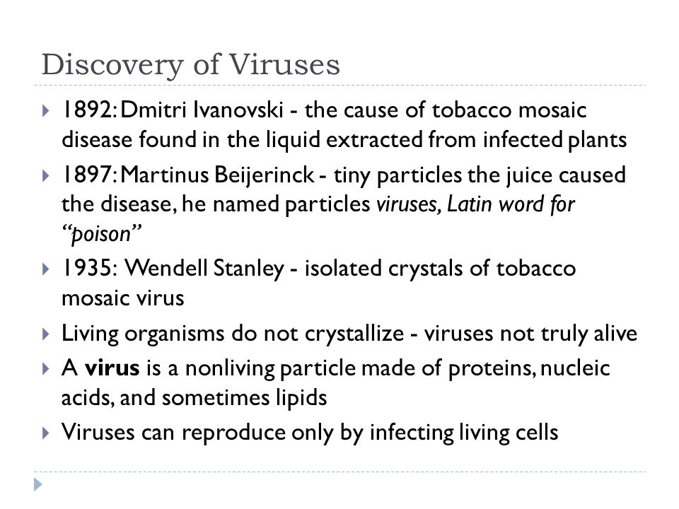 Discovery of Viruses 1892: Dmitri Ivanovski - the cause of tobacco mosaic disease found in the liquid extracted from infected plants.