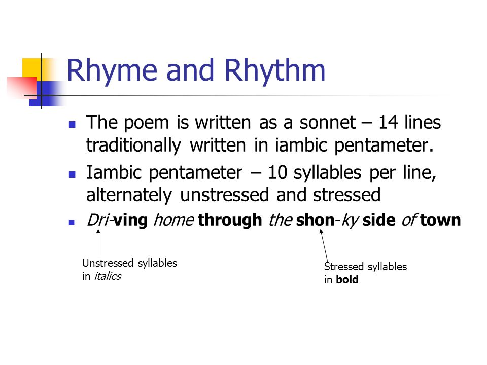 Rhyme and Rhythm The poem is written as a sonnet – 14 lines traditionally written in iambic pentameter.