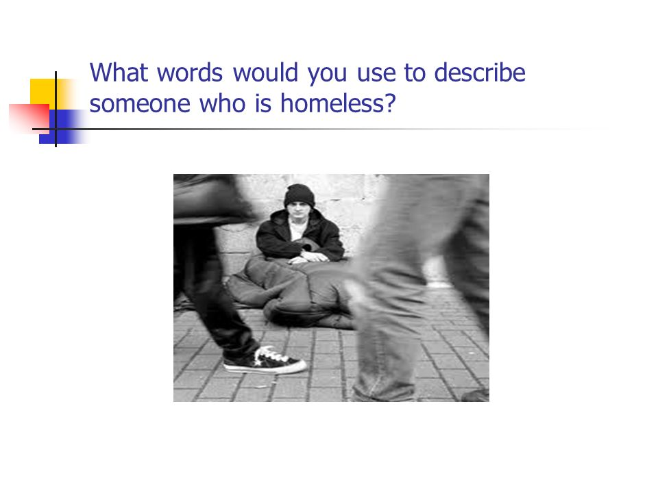 What words would you use to describe someone who is homeless
