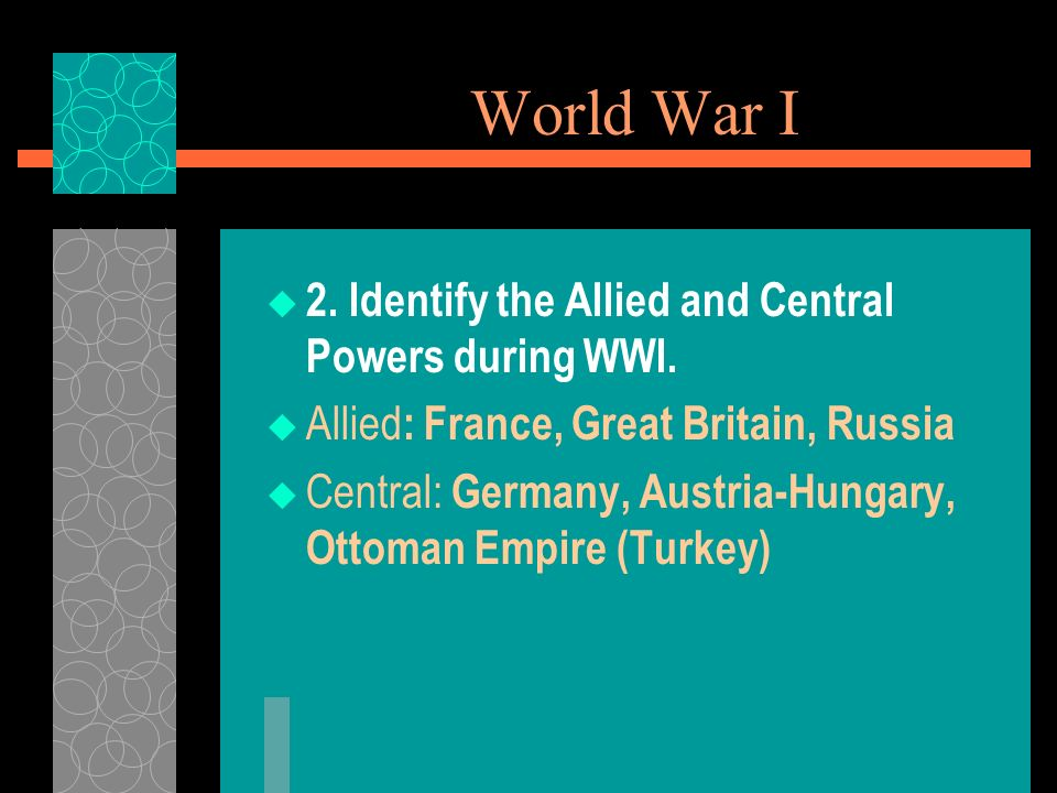 World War I 2. Identify the Allied and Central Powers during WWI.
