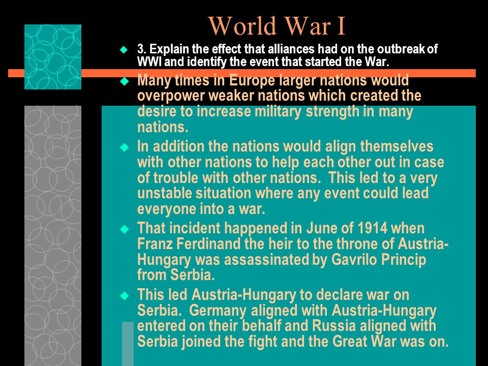 World War I 3. Explain the effect that alliances had on the outbreak of WWI and identify the event that started the War.