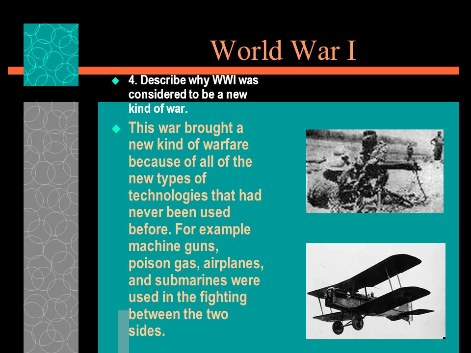 World War I 4. Describe why WWI was considered to be a new kind of war.