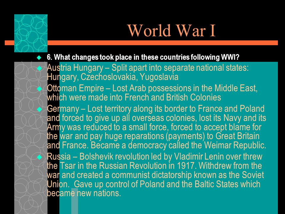 World War I 6. What changes took place in these countries following WWI