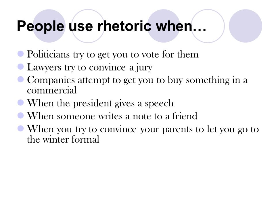 People use rhetoric when…