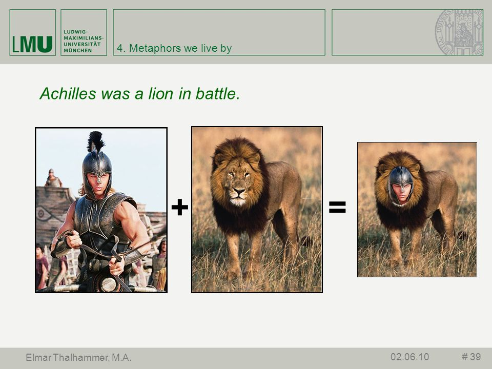 + = Achilles was a lion in battle. 4. Metaphors we live by