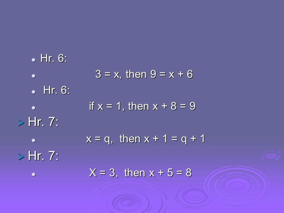 Hr. 7: Hr. 6: 3 = x, then 9 = x + 6 if x = 1, then x + 8 = 9