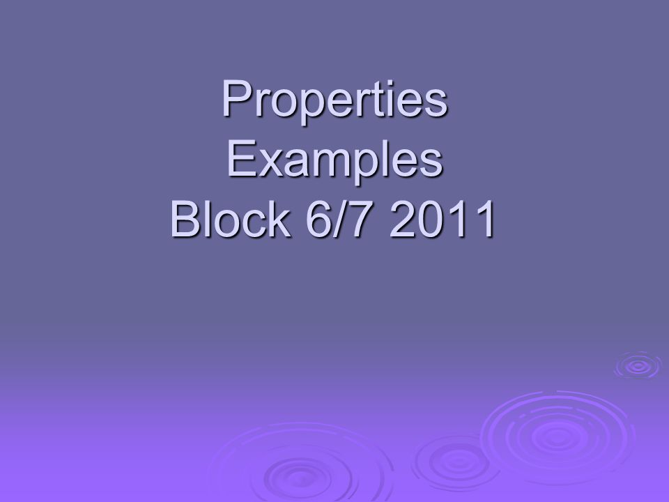 Properties Examples Block 6/7 2011