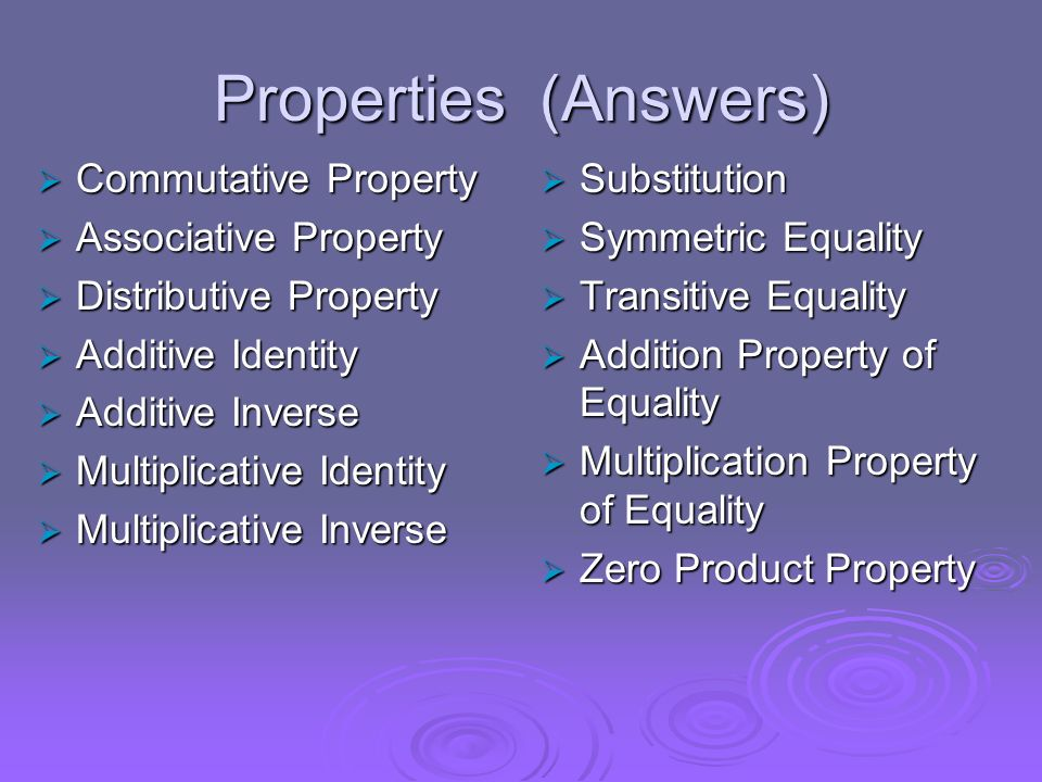 Properties (Answers) Commutative Property Associative Property