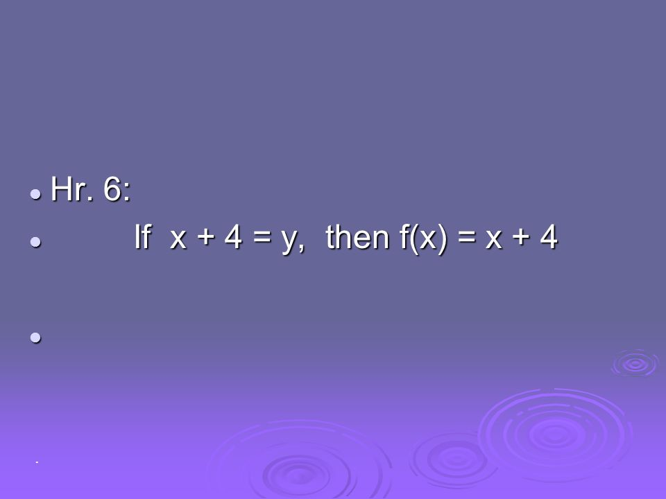 Hr. 6: If x + 4 = y, then f(x) = x + 4 .