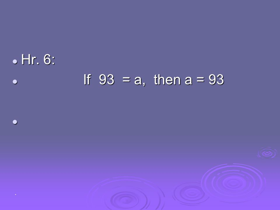 Hr. 6: If 93 = a, then a = 93 .