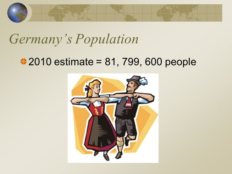 Germany's Population 2010 estimate = 81, 799, 600 people