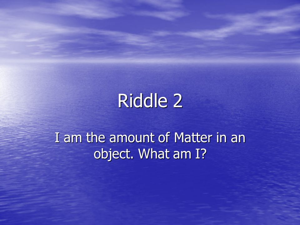 Matter and Energy Riddles