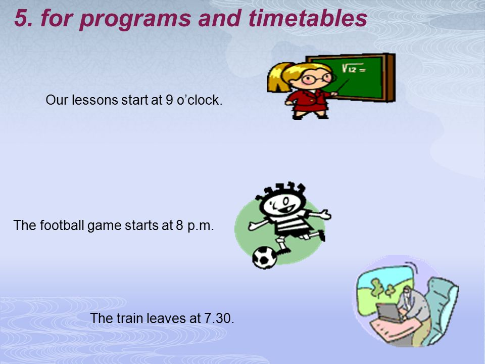 5. for programs and timetables