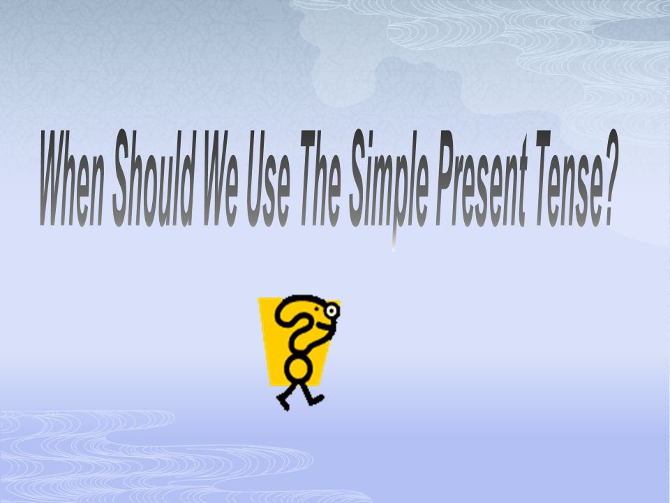 When Should We Use The Simple Present Tense