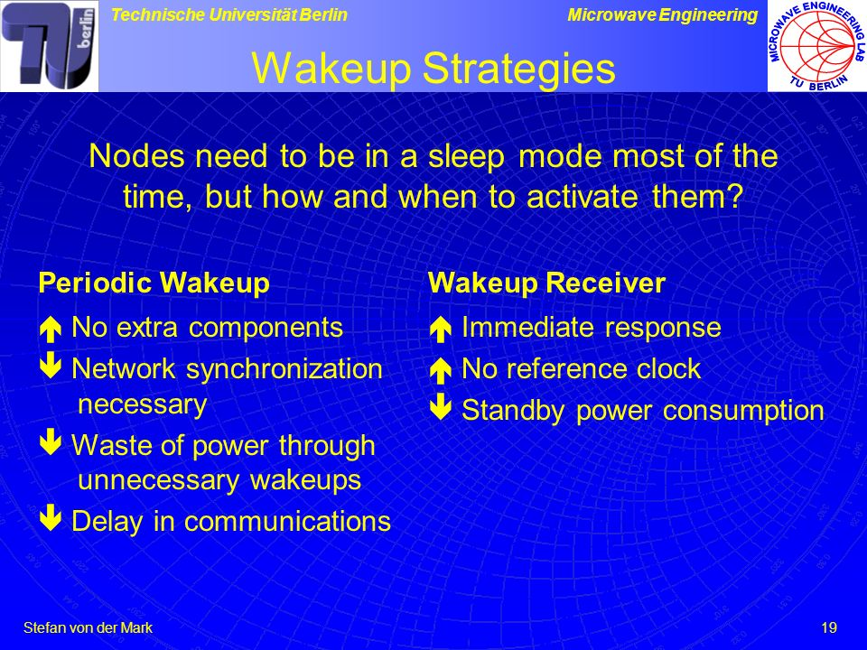 Wakeup Strategies Nodes need to be in a sleep mode most of the time, but how and when to activate them