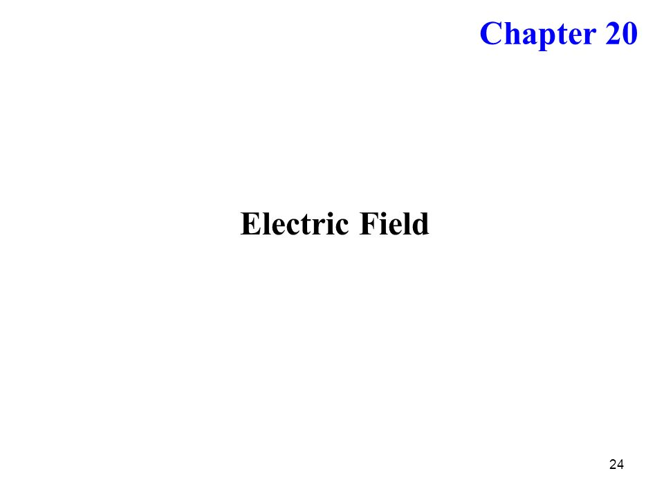 Chapter 20 Electric Field