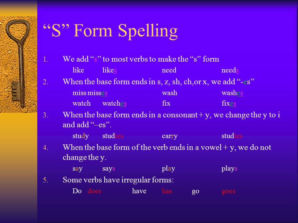 S Form Spelling We add s to most verbs to make the s form