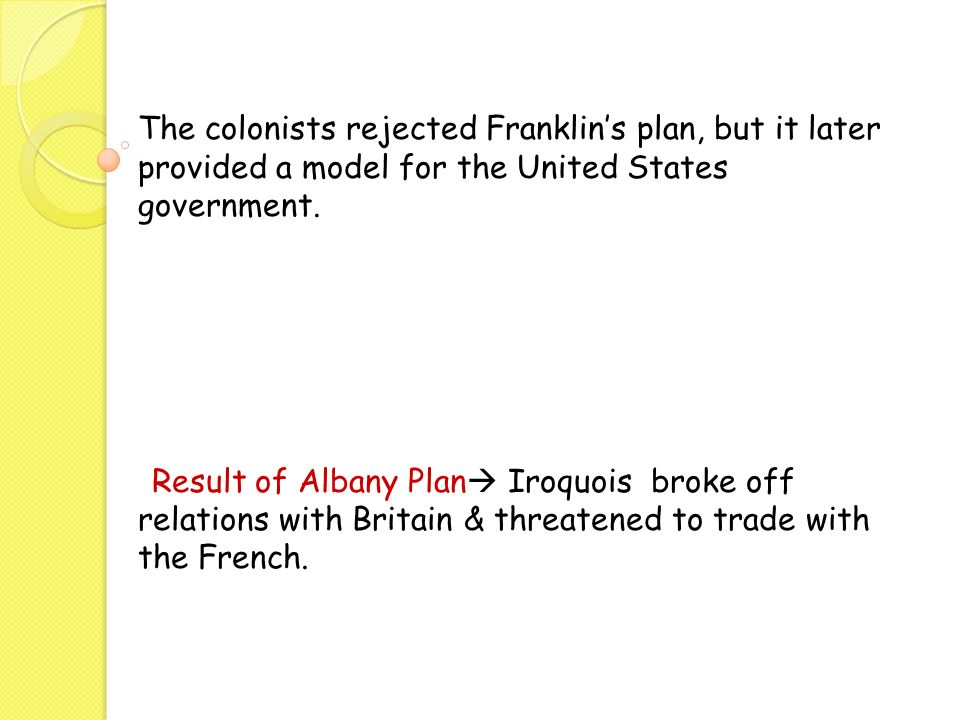 The colonists rejected Franklin's plan, but it later provided a model for the United States government.