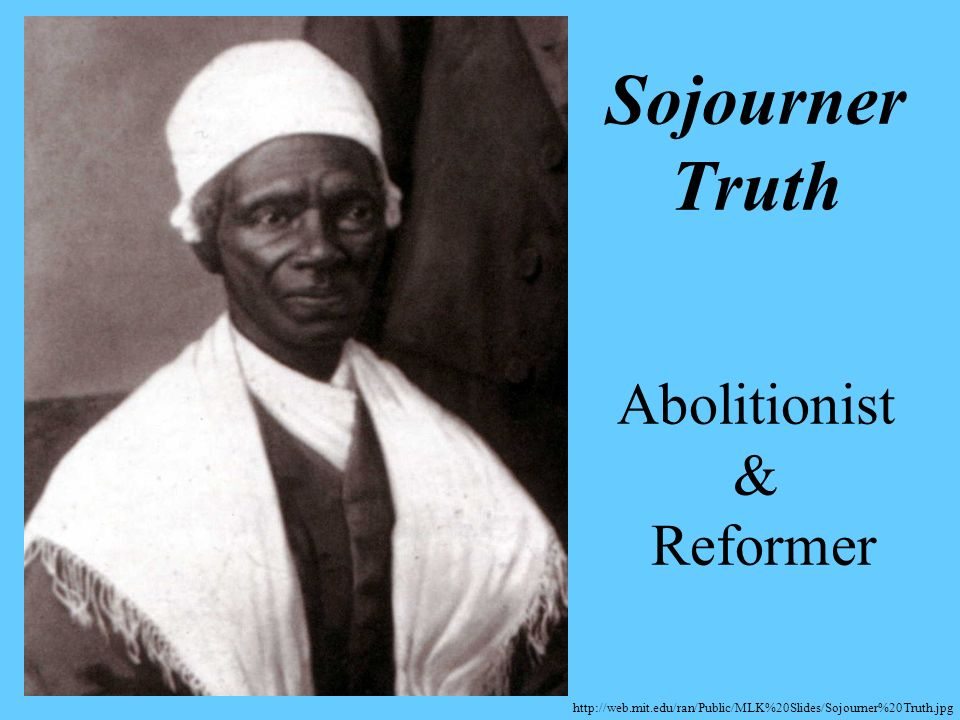 Sojourner Truth Abolitionist & Reformer