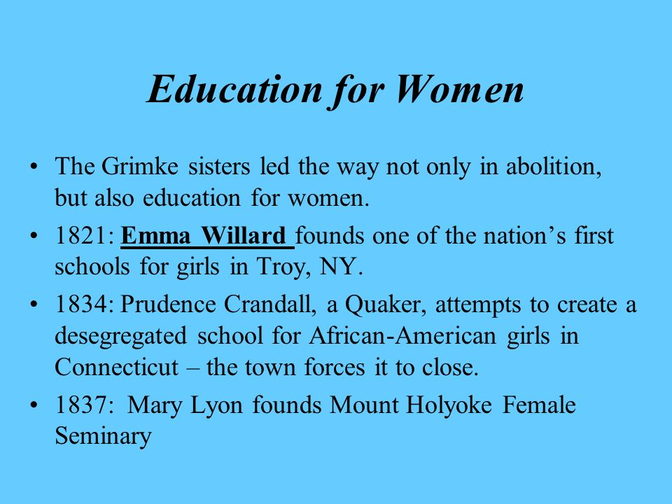 Education for Women The Grimke sisters led the way not only in abolition, but also education for women.