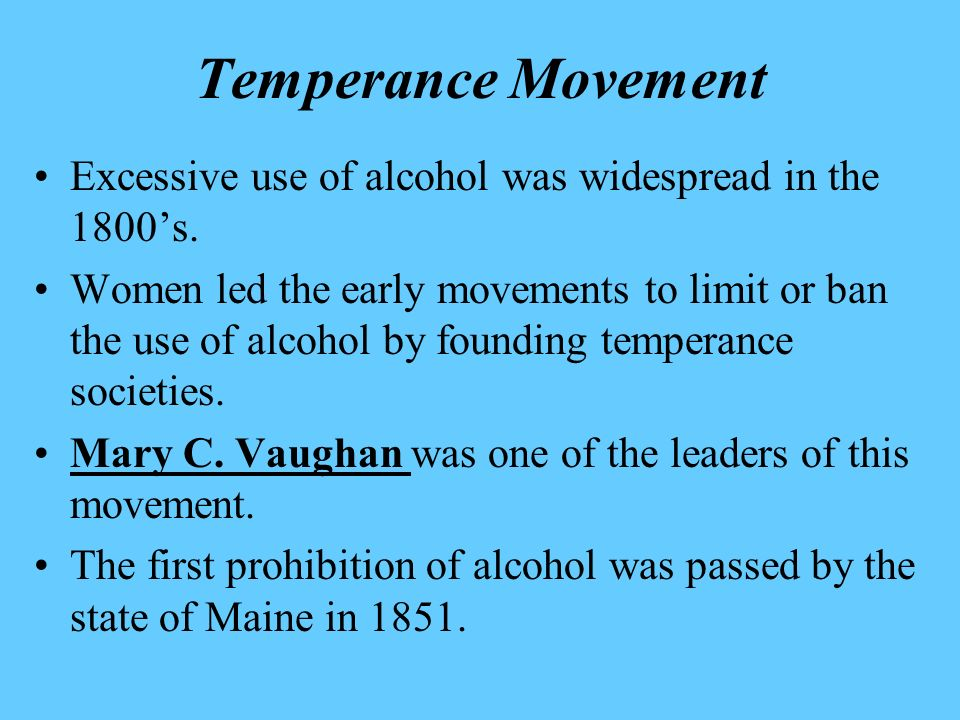 Temperance Movement Excessive use of alcohol was widespread in the 1800's.