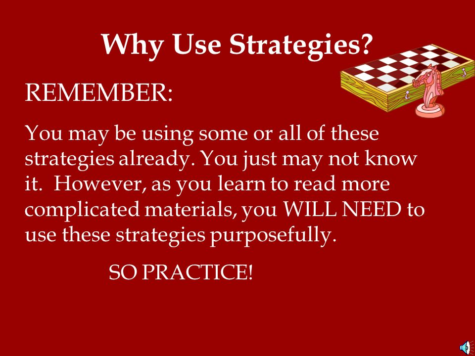Why Use Strategies REMEMBER: