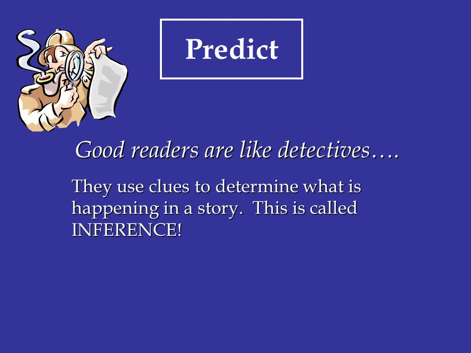 Good readers are like detectives….