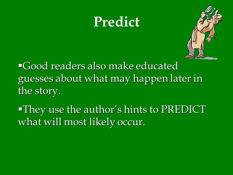 Predict Good readers also make educated guesses about what may happen later in the story.