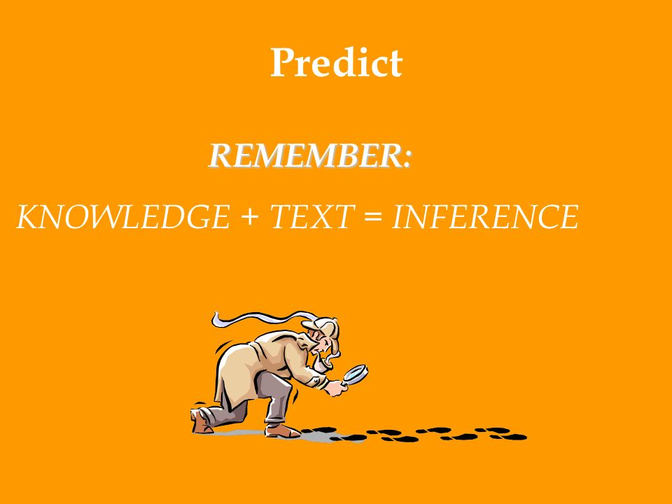 Predict REMEMBER: KNOWLEDGE + TEXT = INFERENCE