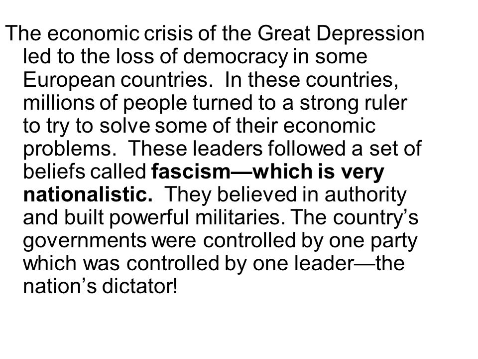 The economic crisis of the Great Depression led to the loss of democracy in some European countries.
