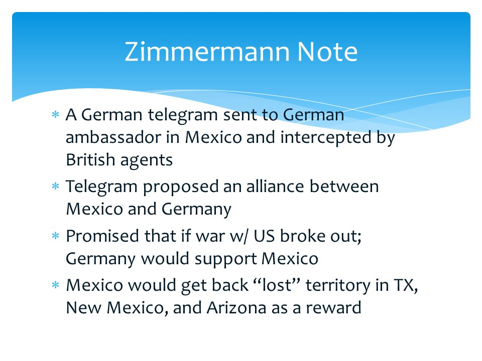 Zimmermann Note A German telegram sent to German ambassador in Mexico and intercepted by British agents.