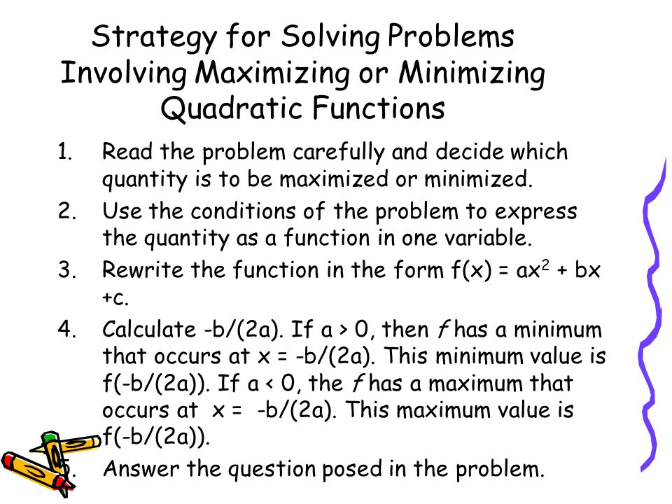 Strategy for Solving Problems Involving Maximizing or Minimizing Quadratic Functions