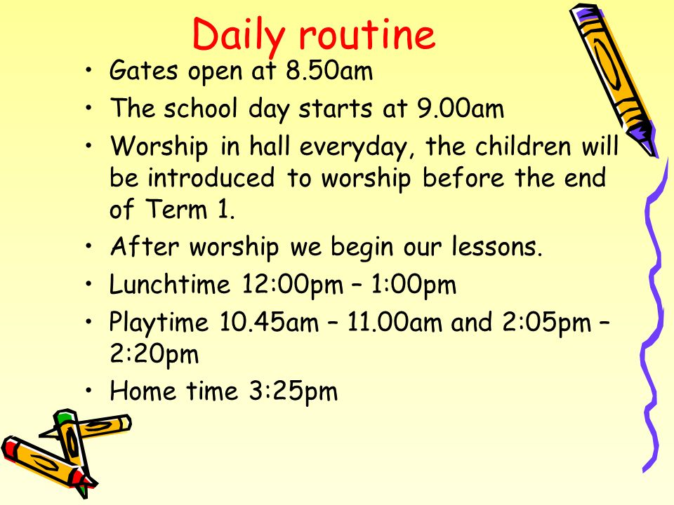 Daily routine Gates open at 8.50am The school day starts at 9.00am
