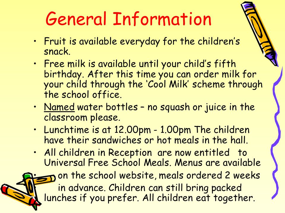General Information Fruit is available everyday for the children's snack.
