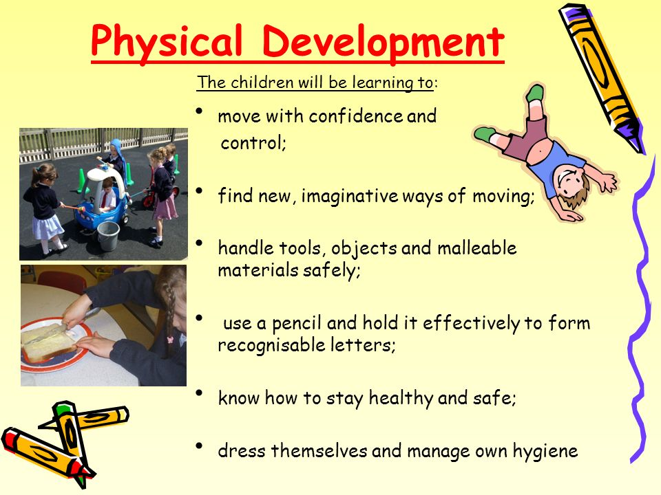 Physical Development move with confidence and control;