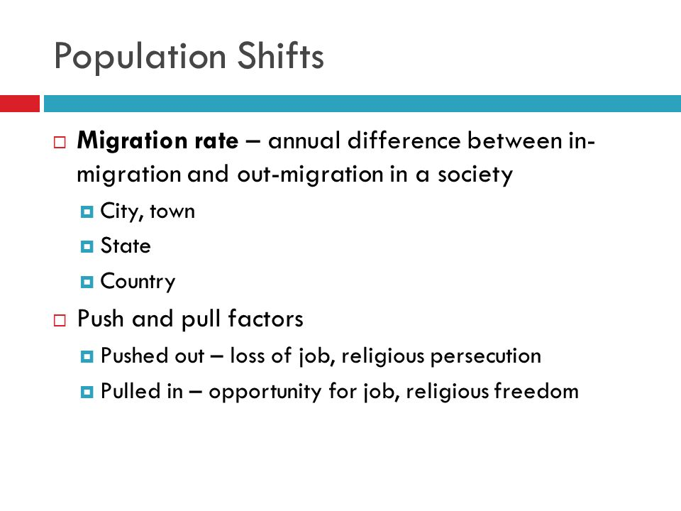 Population Shifts Migration rate – annual difference between in- migration and out-migration in a society.