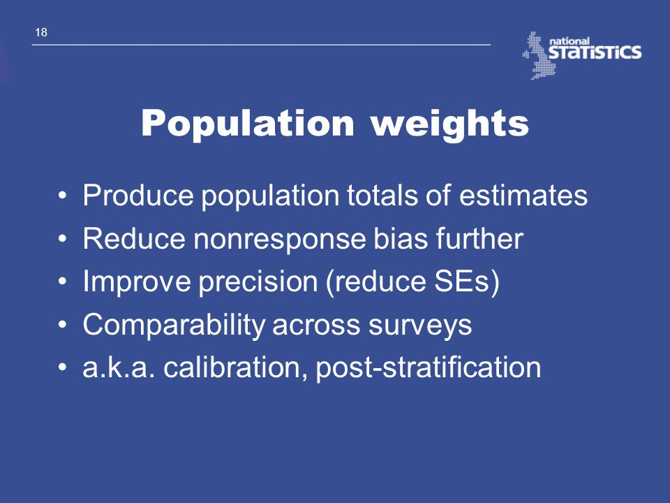 Population weights Produce population totals of estimates