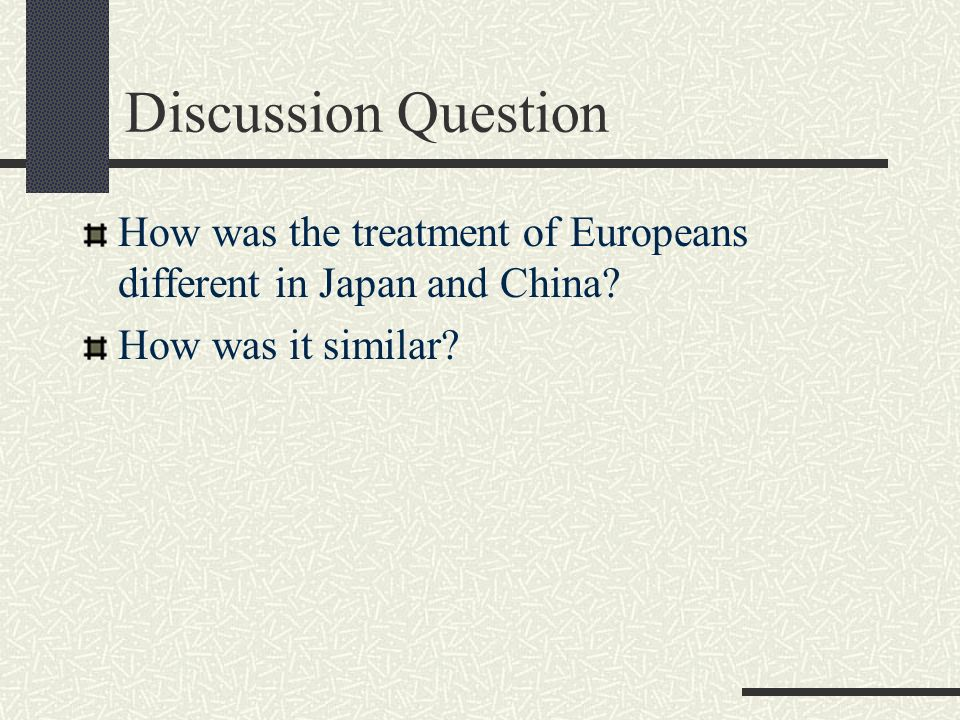 Discussion Question How was the treatment of Europeans different in Japan and China.