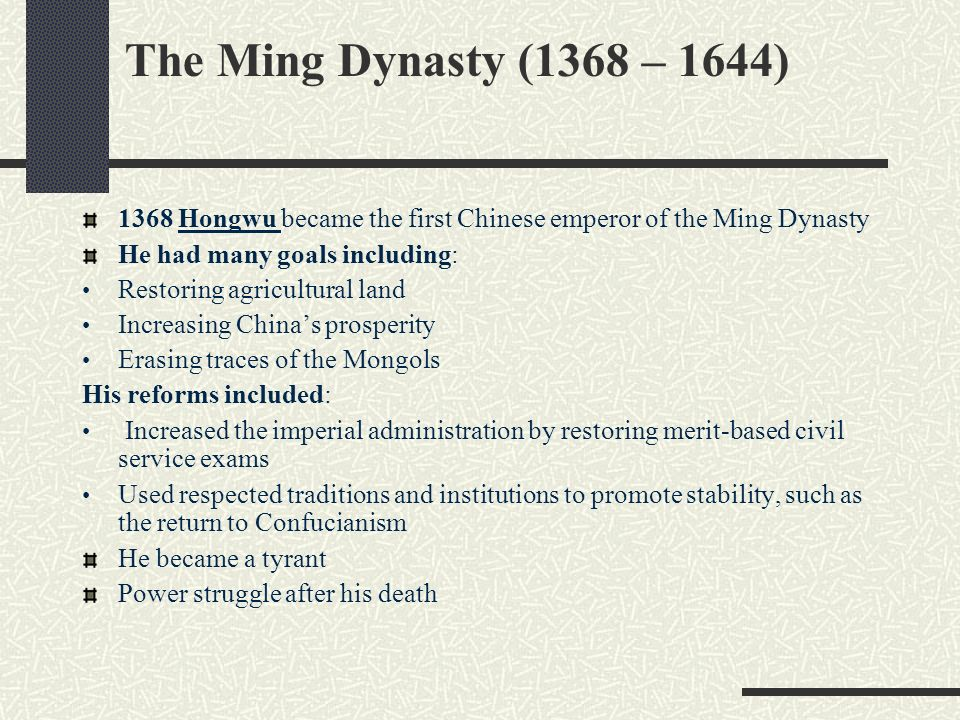 The Ming Dynasty (1368 – 1644) 1368 Hongwu became the first Chinese emperor of the Ming Dynasty. He had many goals including: