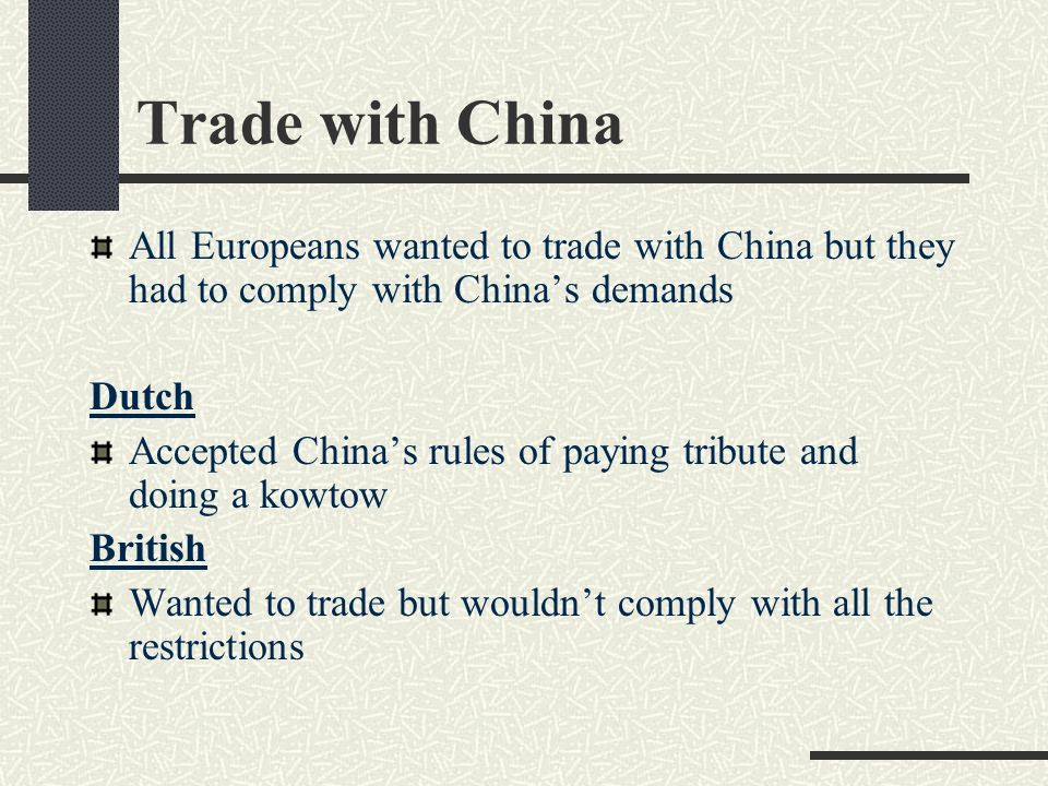 Trade with China All Europeans wanted to trade with China but they had to comply with China's demands.