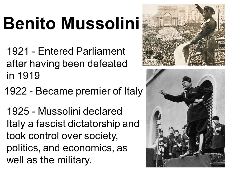 Benito Mussolini Entered Parliament after having been defeated in Became premier of Italy.