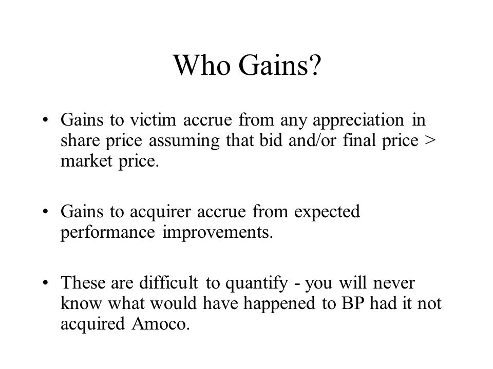Who Gains Gains to victim accrue from any appreciation in share price assuming that bid and/or final price > market price.