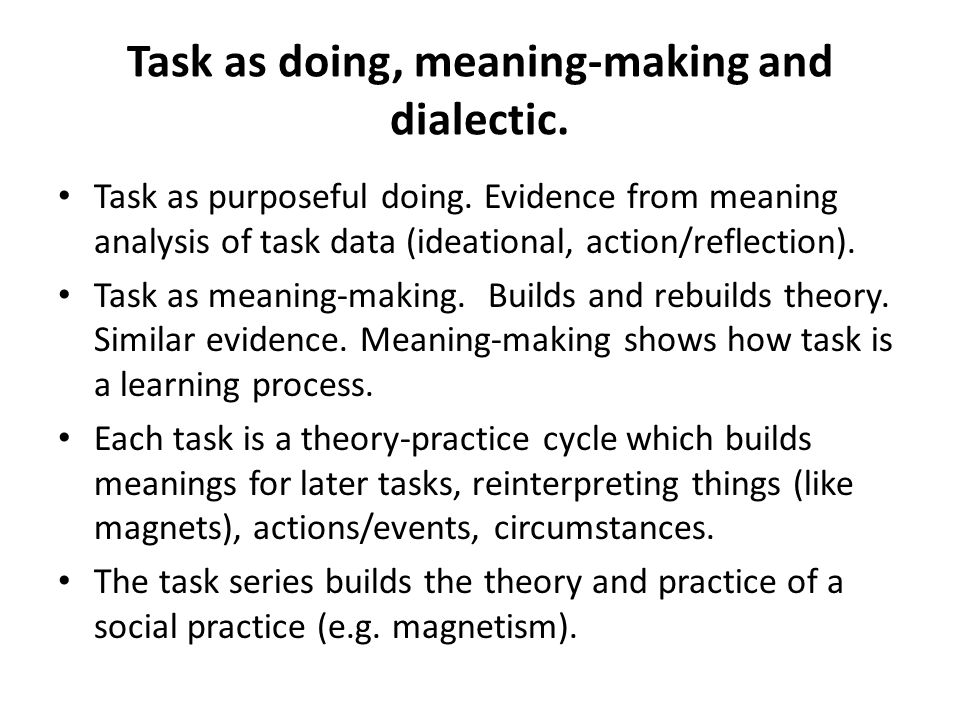 Task as doing, meaning-making and dialectic.