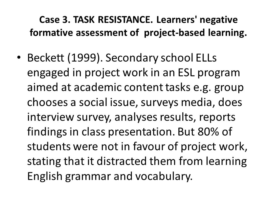 Case 3. TASK RESISTANCE. Learners negative formative assessment of project-based learning.