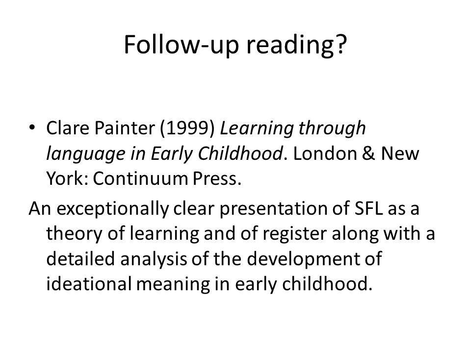 Follow-up reading Clare Painter (1999) Learning through language in Early Childhood. London & New York: Continuum Press.
