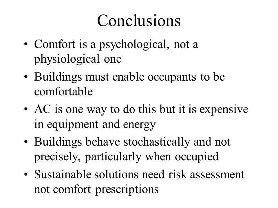 Conclusions Comfort is a psychological, not a physiological one